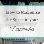 How to Maximise the Space in your Dishwasher